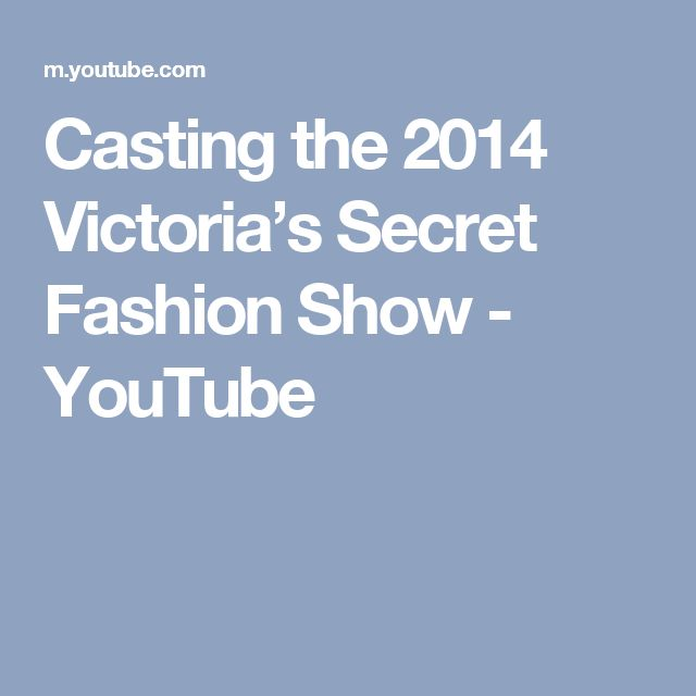 Casting the 2014 Victoria's Secret Fashion Show - YouTube