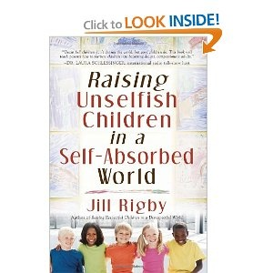 Jill RigbyWorth Reading, Raised Unselfish, Book Worth, Parents Book, Self Absorbing, Jill Rigby, Kids, Unselfish Children, Rai Unselfish