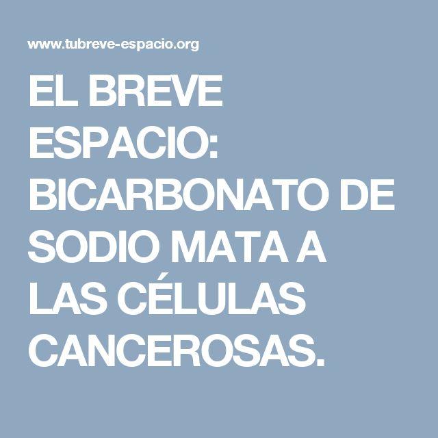 EL BREVE ESPACIO: BICARBONATO DE SODIO MATA A LAS CÉLULAS CANCEROSAS.