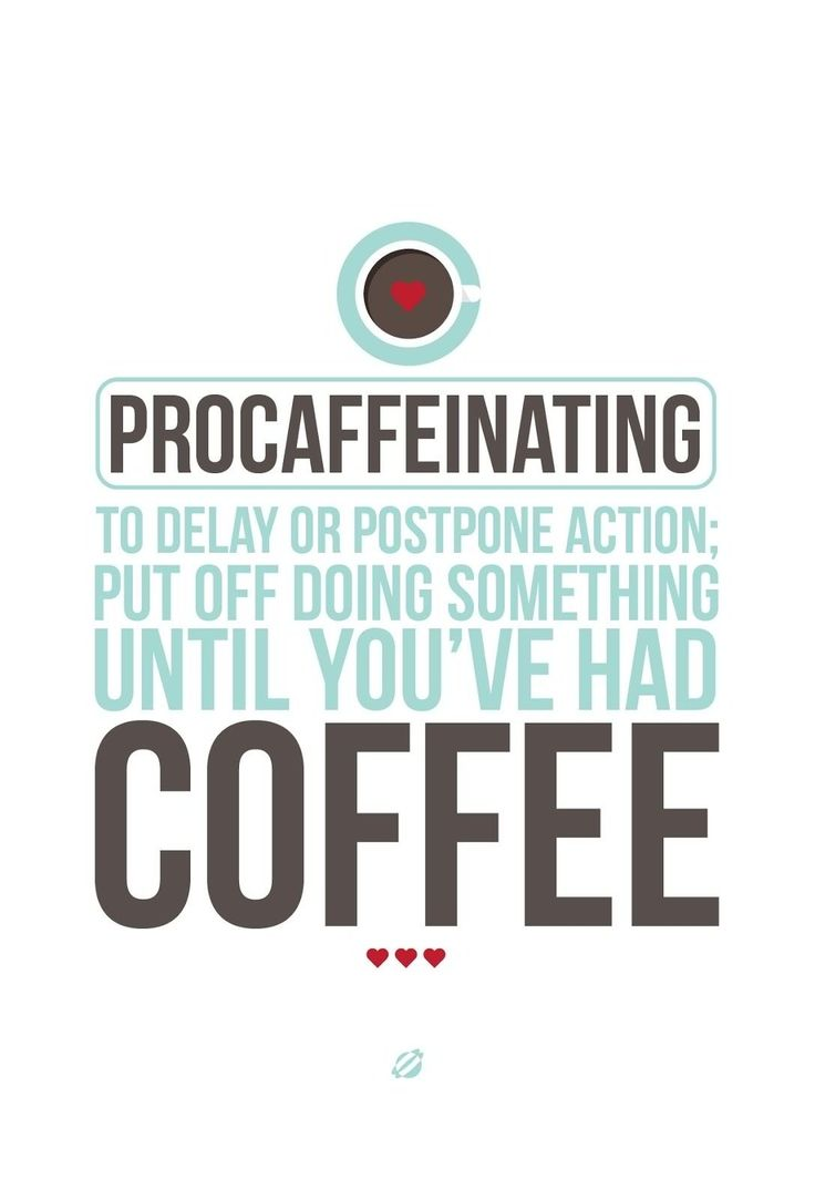 I tend to procaffeinate every morning. #CoffeeQuote