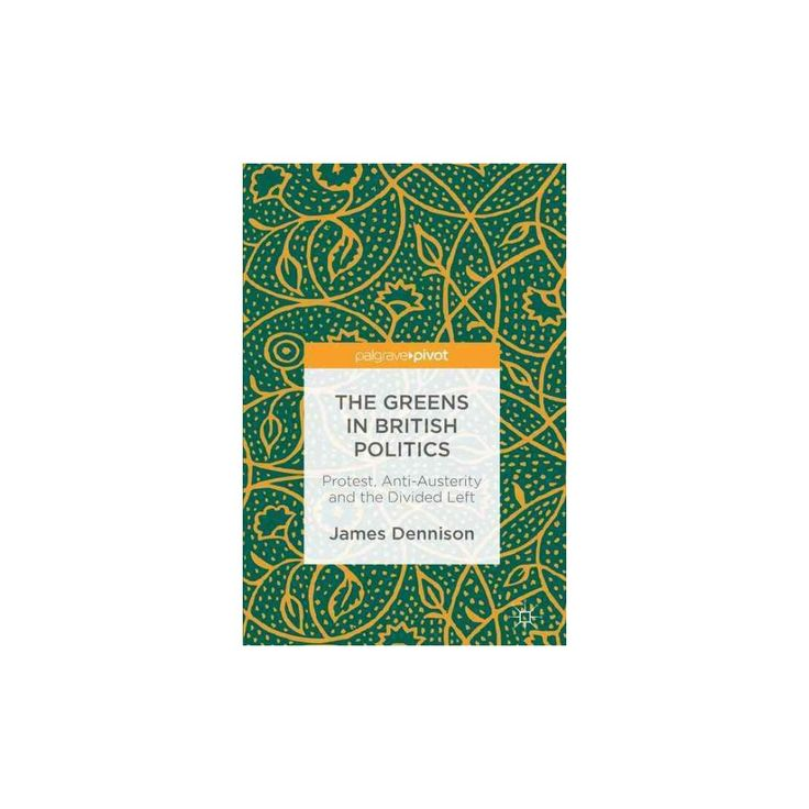 Greens in British Politics : Protest, Anti-austerity and the Divided Left (Hardcover) (James Dennison)