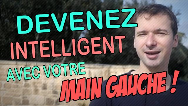 Comment devenir PLUS INTELLIGENT avec votre MAIN GAUCHE #intelligent #cerveau #main_gauche : https://www.youtube.com/watch?v=-BErSkgrDfk ;)
