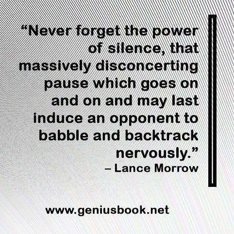 Never forget the power of silence that massively disconcerting pause which goes on and on and may last induce an opponent to babble and backtrack nervously.  Lance Morrow  Get FREE One Book Summary! and see more Bussines Quotes. Visit: http://ift.tt/2F6Lz7f #Business #Marketing #Leadership #Investing #Money #Sales #Bitcoin #Management #Success #Advertising #Entrepreneurship #Tecnology #Starups #Finance #Smallbusiness #Socialmedia #SEO #Entrepreneur #MBA #Jobs #Invest #Money #Deals #Starup