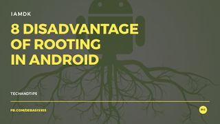 8 DISADVANTAGES OF ROOTING IN ANDROID