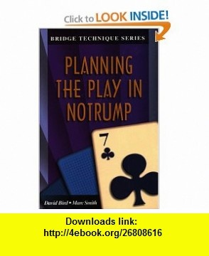 Planning the Play in Notrump (Bridge Technique) (9781894154307) David Bird, Marc Smith , ISBN-10: 1894154304  , ISBN-13: 978-1894154307 ,  , tutorials , pdf , ebook , torrent , downloads , rapidshare , filesonic , hotfile , megaupload , fileserve