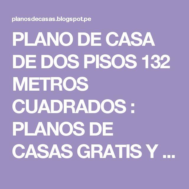 PLANO DE CASA DE DOS PISOS 132 METROS CUADRADOS : PLANOS DE CASAS GRATIS Y DEPARTAMENTOS EN VENTA