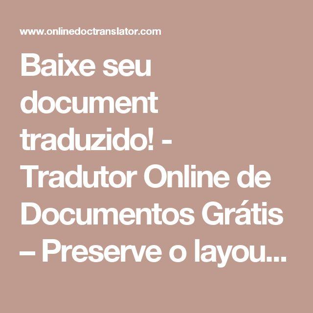 Baixe seu document traduzido! - Tradutor Online de Documentos Grátis – Preserve o layout de seus documentos (Word, PDF, Excel, PowerPoint, OpenOffice, textos)
