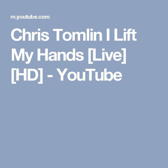 Chris Tomlin I Lift My Hands [Live] [HD] - YouTube