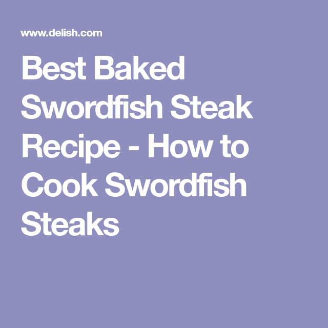 Best Baked Swordfish Steak Recipe - How to Cook Swordfish Steaks