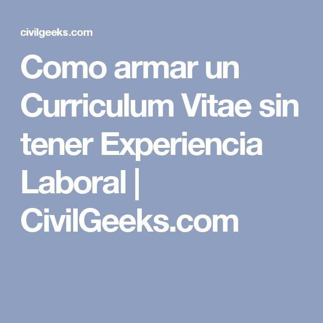 Como armar un Curriculum Vitae sin tener Experiencia Laboral | CivilGeeks.com