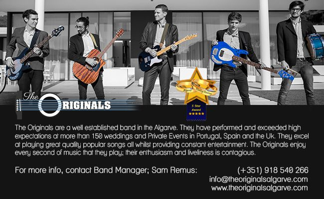 The Originals Band – The band to complete your wedding!  The Originals are a well-established band in the Algarve with a recent re-branding to truly represent the veritable essence of the band. They started small playing at local restaurants and bars and have swiftly become very popular in the Algarve area and highly sought after for weddings due to their hard work and musical talent.  To read more click here: http://www.algarveweddingdirectory.info/section698847.html