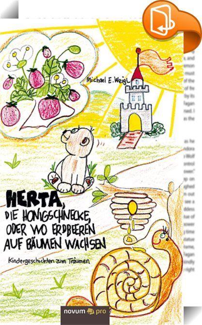 Herta, die Honigschnecke, oder wo Erdbeeren auf Bäumen wachsen    ::  Michael E. Weigl bringt Kinder mit seinen lustigen Geschichten zum Schmunzeln. In sich abgeschlossen, bieten sie ein kurzweiliges Vergnügen vor dem Schlafengehen oder beim Erholen nach dem Spielen. Da ist Thomas, der kleine rote Staubsauger, der in ein Museum geliefert wird und feststellen muss, dass er viel zu klein ist, um richtig sauber zu machen. Oder die kleine Schnecke Herta, der von den Bienen das Honigsammeln...