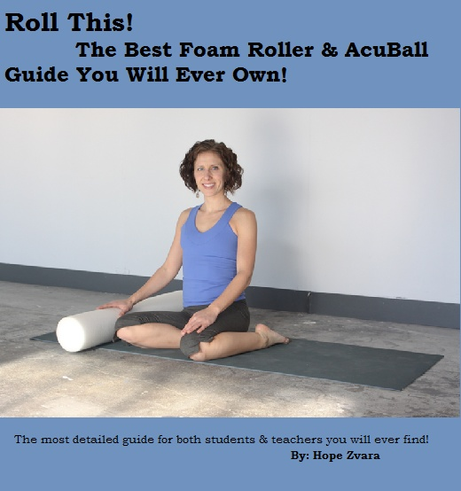Roll This! The Best Foam Roller & AcuBall guide you will ever find! By: Hope Zvara
