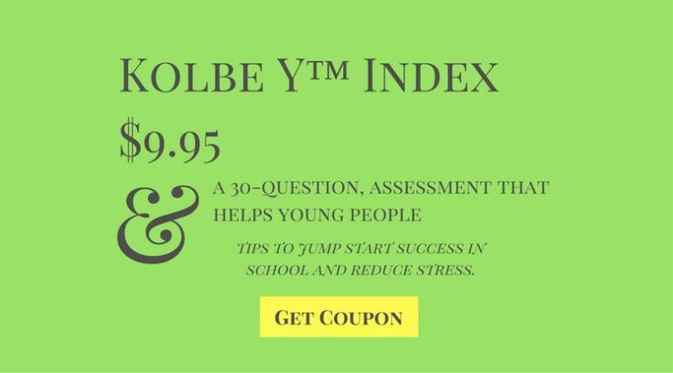 Kolbe Y™ Index $9.95 The Kolbe Y Index is a 30-question, strength based online assessment that helps young people (3rd grade reading level to age 17) identify the set of striving instincts that drive their inborn, distinctive way of taking action. The Y Index also gives tips that youth can use to jump start success in school, improve communicating with others, problem solving techniques, kindle team management skills,   http://www.kolbe.com/?kapcode=675&entry_redirect=10