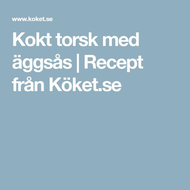 Kokt torsk med äggsås | Recept från Köket.se