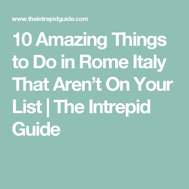 10 Amazing Things to Do in Rome Italy That Aren't On Your List | The Intrepid Guide