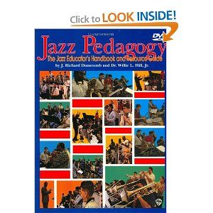 Jazz Pedagogy: The Jazz Educator's Handbook and Resource Guide: J. Richard Dunscomb, Dr. Willie L. Hill Jr: 9780757991257: Amazon.com: Books