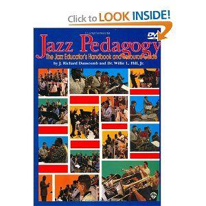 Jazz Pedagogy: The Jazz Educator's Handbook and Resource Guide: J. Richard Dunscomb, Dr. Willie L. Hill Jr: 9780757991257: Amazon.com: Books
