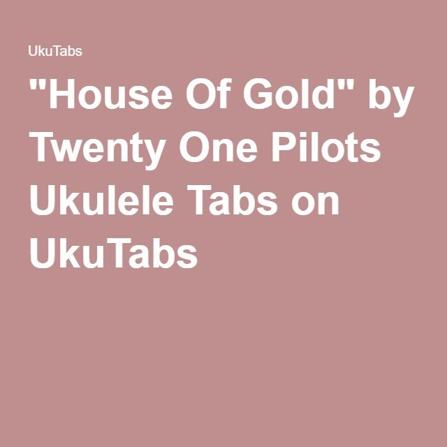 """House Of Gold"" by Twenty One Pilots Ukulele Tabs on UkuTabs"