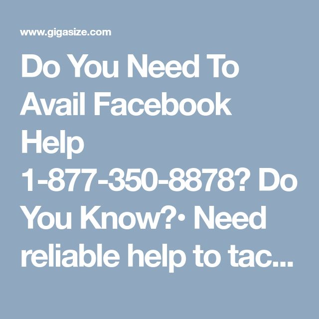 Do You Need To Avail Facebook Help 1-877-350-8878? Do You Know?• Need reliable help to tackle your problems. • Want to approach our experts to deal with your Facebook? • Looking for security measures to deal with the problems? Make a call at Facebook Help 1-877-350-8878. http://www.monktech.net/facebook-contact-help-line-number.html