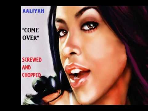 Aaliyah Come Over Screwed and Chopped