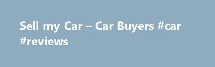 Sell my Car – Car Buyers #car #reviews http://car-auto.nef2.com/sell-my-car-car-buyers-car-reviews/  #sell my car for cash # We are Car Buyers! Sell your car for cash today! Ring us on 1300 785 830 and we will make an appointment with you and make an offer for your car. No car to…Continue Reading
