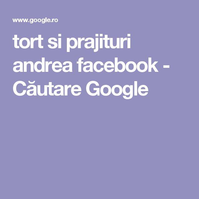 tort si prajituri andrea facebook - Căutare Google