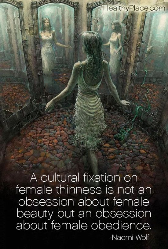 Quote on eating disorders: A cultural fixation on female thinness is not an obsession about female beauty but an obsession about female obedience.   www.HealthyPlace.com
