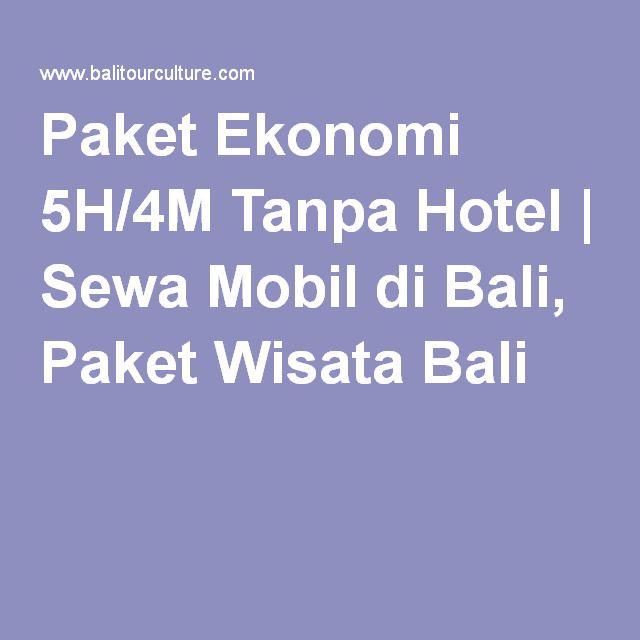 Paket Ekonomi 5H/4M Tanpa Hotel   Sewa Mobil di Bali, Paket Wisata Bali