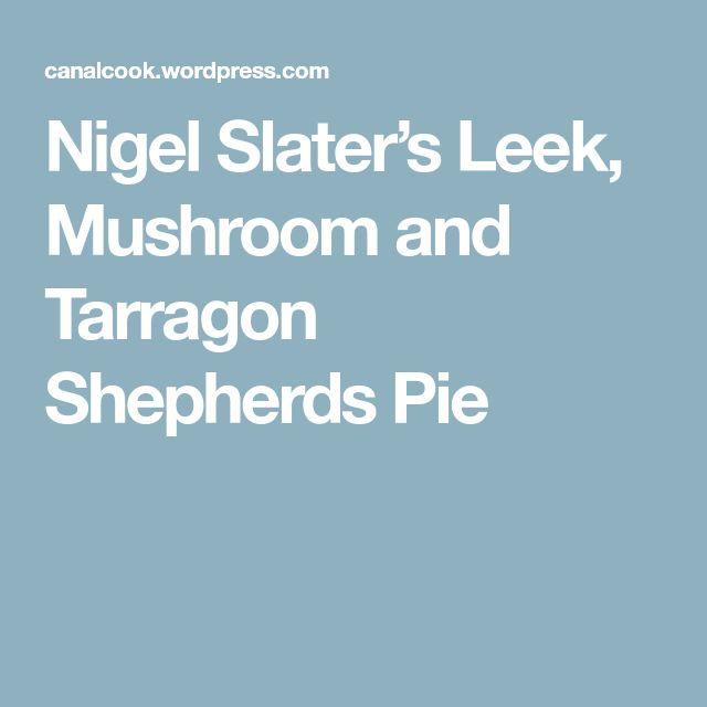 Nigel Slater's Leek, Mushroom and Tarragon Shepherds Pie