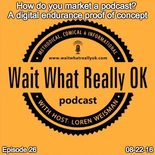 Photo Supplement for Ep26 of The Wait What Really OK Podcast: How do you market a podcast? A digital endurance proof of concept. This episode is hosted by Loren Weisman and sponsored by Leveraging Smart: https://instagram.com/p/BJcyF84Amkr/  #howdoyoumarket #podcast #radioshow #leveragingsmart