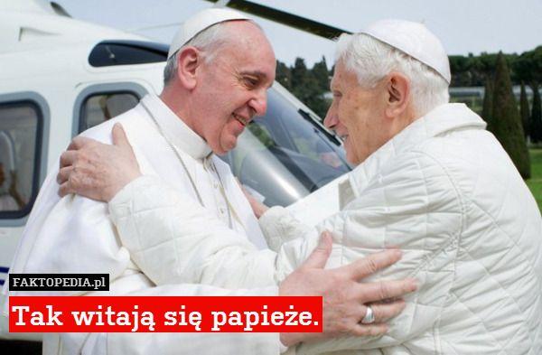 tak się witają papieże!