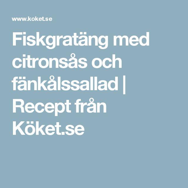 Fiskgratäng med citronsås och fänkålssallad | Recept från Köket.se