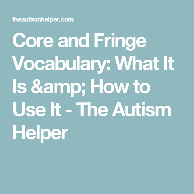 Core and Fringe Vocabulary: What It Is & How to Use It - The Autism Helper