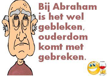 Leuke tekst voor Abraham: de ouderdom komt nu eenmaal met gebreken!