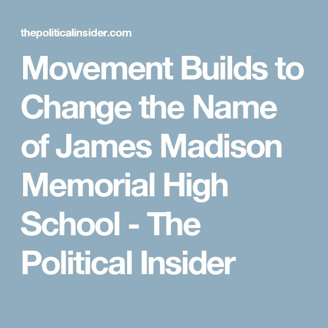 Movement Builds to Change the Name of James Madison Memorial High School - The Political Insider