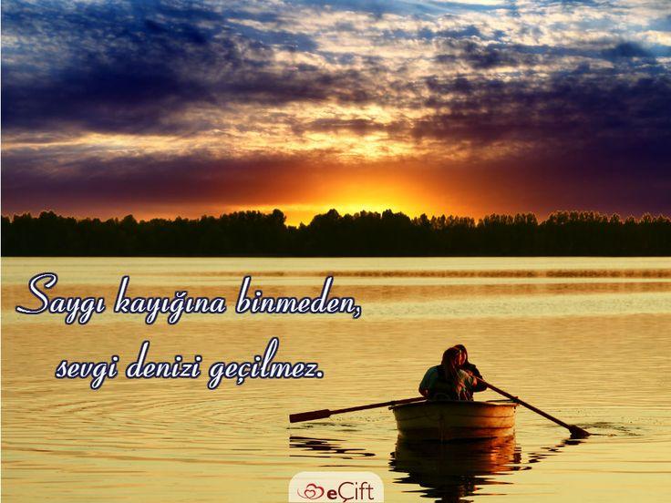 #GününSözü: Saygı kayığına binmeden, sevgi denizi geçilmez.