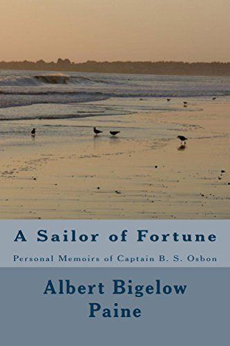 A Sailor of Fortune (Illustrated Edition): Personal Memoirs of Captain B. S. Osbon (Patriots and Pioneers Classics Book 29) by [Paine, Albert Bigelow]