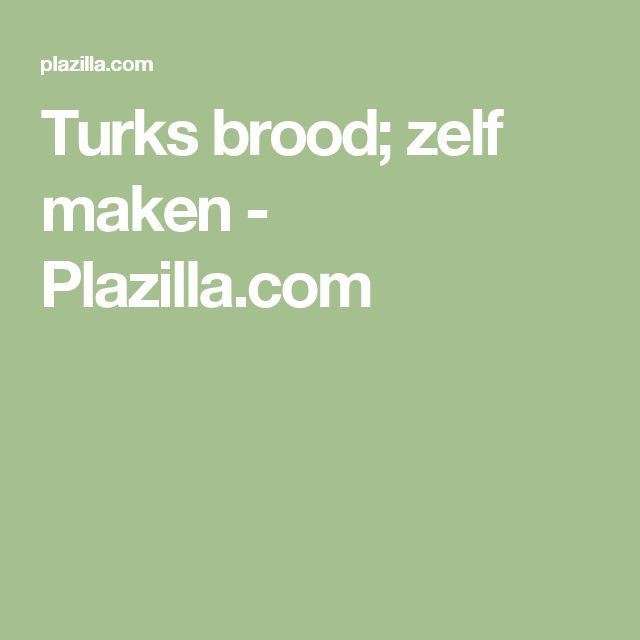 Turks brood; zelf maken - Plazilla.com
