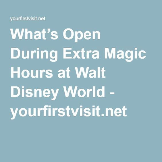 What's Open During Extra Magic Hours at Walt Disney World - yourfirstvisit.net