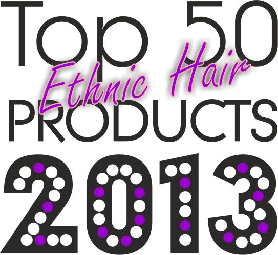 Top 50 Ethnic Hair Products Of 2013 http://www.blackhairinformation.com/products-2/featured/top-50-ethnic-hair-products-2013/