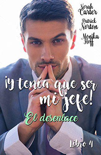 ¡ Y tenía que ser mi jefe ! 4: El desenlace (Spanish Edition)