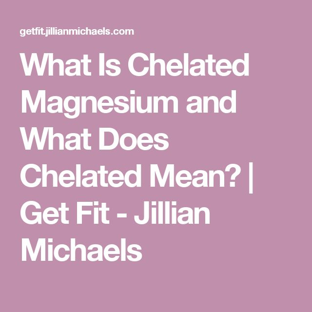 What Is Chelated Magnesium and What Does Chelated Mean? | Get Fit - Jillian Michaels