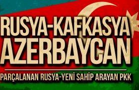 Rusya Kafkasya ve Azerbaycan'ın Geleceği : Parçalanan Rusya-Yeni Sahip Arayan PKK