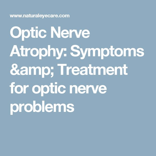 Optic Nerve Atrophy: Symptoms & Treatment for optic nerve problems