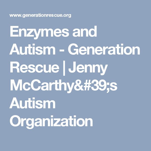 Enzymes and Autism - Generation Rescue | Jenny McCarthy's Autism Organization