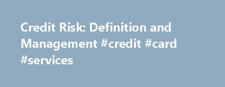 Credit Risk: Definition and Management #credit #card #services http://credit.remmont.com/credit-risk-definition-and-management-credit-card-services/  #credit risk management # Credit Risk Analysis and Management Credit risk analysis is a significant element of any derivatives transaction. Read More...The post Credit Risk: Definition and Management #credit #card #services appeared first on Credit.