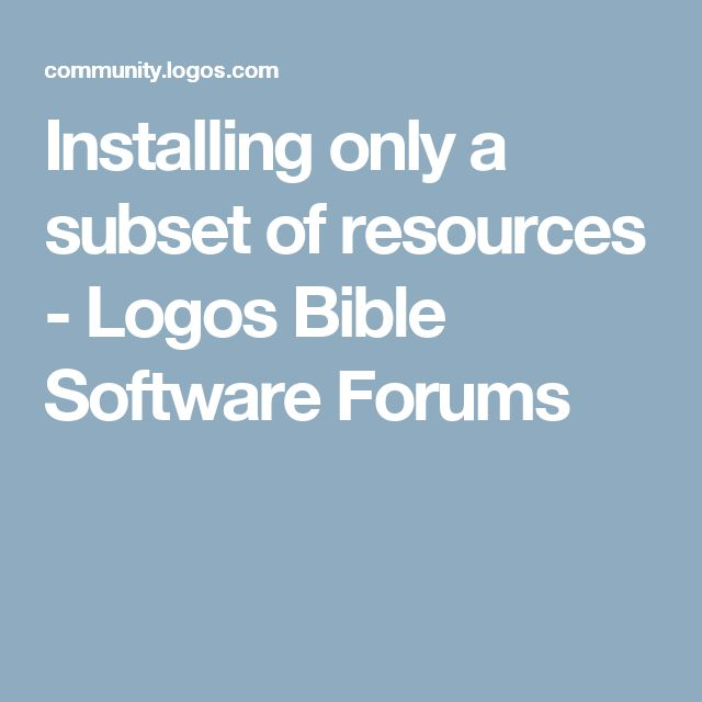 Installing only a subset of resources - Logos Bible Software Forums