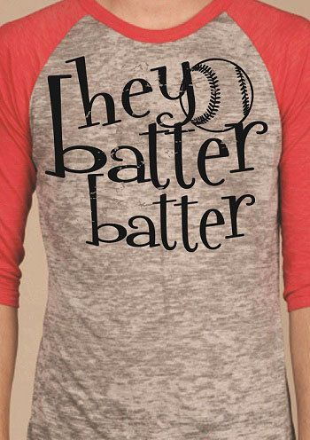 Hey Batter Batter BBall 3/4 Length Burnout by GraphicsUnlimitedLLC, $27.00  @Jessica Rice