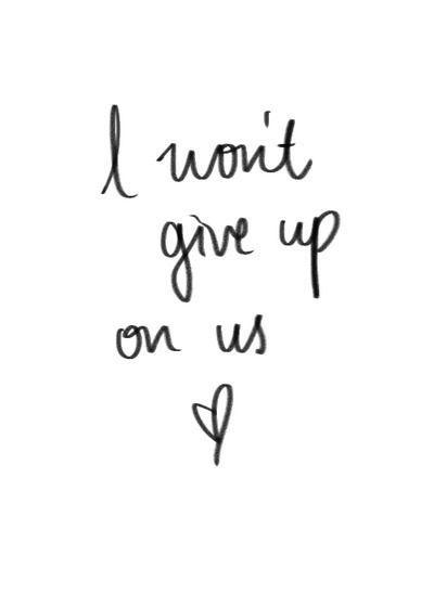 ˚°◦ღ... I'll never give up on us we'll I will if I can't be with you! But I don't want to give up on us! I luvs u !